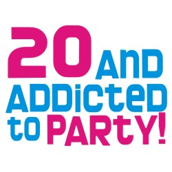 20 and addicted to party