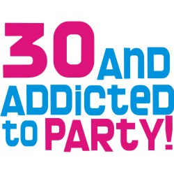 30 and addicted to party